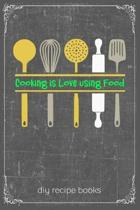 Cooking Is Love Using Food: Cooking Recipe Notebook Gift for Men, Women or Kids