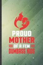 Proud Mother of a Few Dumbass Kids: Funny Blank Lined Father Mother Notebook/ Journal, Graduation Appreciation Gratitude Thank You Souvenir Gag Gift,