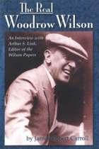 The Real Woodrow Wilson