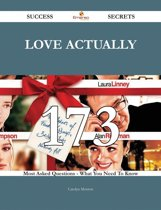 Love Actually 173 Success Secrets - 173 Most Asked Questions On Love Actually - What You Need To Know