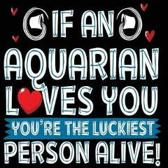 If an Aquarian Loves You You're the Luckiest Person Alive!