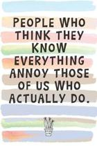 People Who Think They Know Everything Annoy Those of Us Who Actually Do: Blank Lined Notebook Journal Gift for Coworker, Teacher, Friend