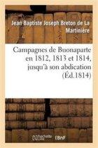 Campagnes de Buonaparte En 1812, 1813 Et 1814, Jusqu'� Son Abdication
