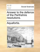 Answer to the Defence of the Perthshire Resolutions.
