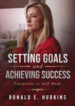Setting Goals and Achieving Success: Prosperity is Self-Made