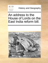 An Address to the House of Lords on the East India Reform Bill.