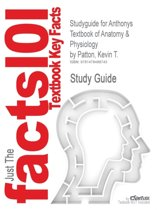 Studyguide for Anthonys Textbook of Anatomy & Physiology by Patton, Kevin T.