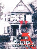 Murder Or Suicide - The Missing Link