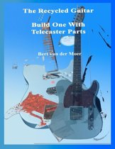 The Recycled Guitar : Build One With Telecaster Parts