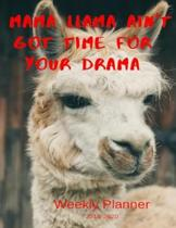Mama Llama Ain't Got Time For Your Drama Weekly Planner 2019-2020