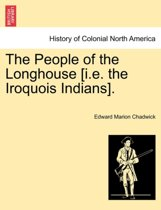 The People of the Longhouse [i.E. the Iroquois Indians].