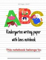 Kindergarten Writing Paper With Lines Notebook: Writing Paper for Kids Kindergarten Learn Letter Formation 120 Pages 8.5x11'' Journal