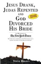 Jesus Drank, Judas Repented and God Divorced His Bride (Second Edition)