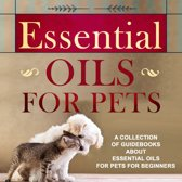 Essential Oils For Pets: A Collection Of Guidebooks About Essential Oils For Pets For Beginners