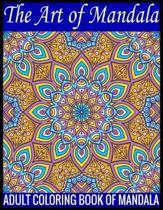 The Art Of Mandala Adult Coloring Book Of Mandala: 150 Page with one side s mandalas illustration Adult Coloring Book Mandala Images Stress Management