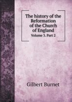 The History of the Reformation of the Church of England Volume 3. Part 2