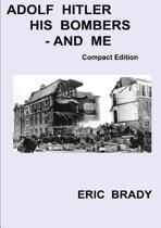 Adolf Hitler, His Bombers - and Me. Compact Edition