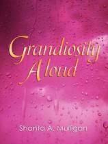 Grandiosity Aloud