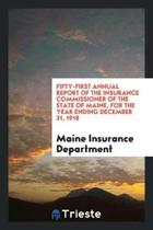 Fifty-First Annual Report of the Insurance Commissioner of the State of Maine, for the Year Ending December 31, 1918