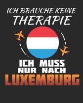 Ich Brauche Keine Therapie Ich Muss Nur Nach Luxemburg: Luxemburg Reisetagebuch mit Checklisten - Tagesplaner und vieles mehr- Luxemburg Reisejournal