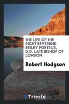 The Life of the Right Reverend Beilby Porteus, D.D., Late Bishop of London [microform]