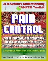 21st Century Understanding Cancer Toolkit: Pain Control in Cancer - Acute, Chronic, Breakthrough, Neuropathic, Medicine, Complementary Treatments, Goals, Assessment