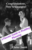 Congratulations, They're Engaged! A Parent's Guide to Wedding Planning