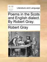 Poems in the Scots and English Dialect. by Robert Gray.