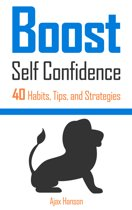 Boost Self Confidence 40 Habits, Tips, and Strategies
