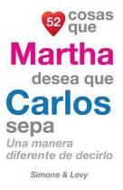52 Cosas Que Martha Desea Que Carlos Sepa