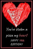You've Stolen a Pizza My Heart Happy 19th Birthday