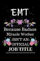 Emt Because Badass Miracle Worker Isn't an Official Job Title: Lined Journal Notebook Gift for Emt. Notebook / Diary / Thanksgiving & Christmas Gift F