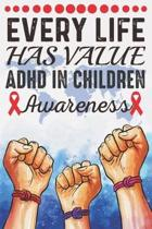 Every Life Has Value ADHD In Children Awareness: College Ruled ADHD Awareness Journal, Diary, Notebook 6 x 9 inches with 100 Pages