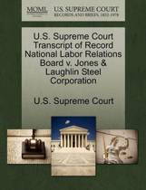 U.S. Supreme Court Transcript of Record National Labor Relations Board V. Jones & Laughlin Steel Corporation