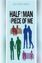 Half of a Man and a Piece of Me