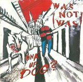 Was (Not Was) – What Up, Dog?