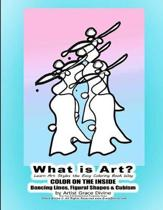 What is Art? Learn Art Styles the Easy Coloring Book Way COLOR ON THE INSIDE Dancing Lines, Figural Shapes & Cubism by Artist Grace Divine (For Fun & Entertainment Purposes Only)
