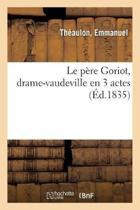 Le P re Goriot, Drame-Vaudeville En 3 Actes