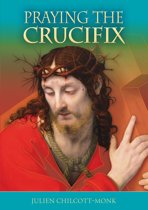 Praying the Crucifix - Reflections on the Cross