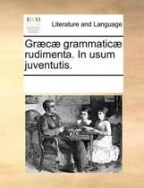 Gr]c] Grammatic] Rudimenta. in Usum Juventutis.