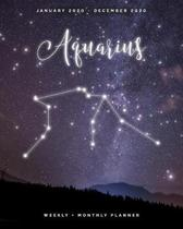 Aquarius - January 2020 - December 2020 - Weekly + Monthly Planner: Aquarius Zodiac Constellation Sign Calendar Agenda with Quotes