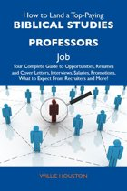 How to Land a Top-Paying Biblical studies professors Job: Your Complete Guide to Opportunities, Resumes and Cover Letters, Interviews, Salaries, Promotions, What to Expect From Recruiters and More