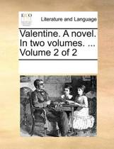 Valentine. a Novel. in Two Volumes. ... Volume 2 of 2