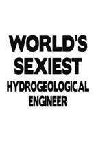 World's Sexiest Hydrogeological Engineer: Creative Hydrogeological Engineer Notebook, Journal Gift, Diary, Doodle Gift or Notebook 6 x 9 Compact Size-