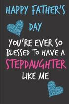 Happy Father's Day You're Ever So Blessed to have a Stepdaughter