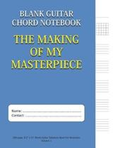 The Making of My Masterpiece - Blank Guitar Chord Notebook