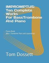 IMPROMPTUS; Ten Complete Works For Bass Trombone And Piano