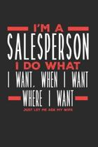 I'm a Salesperson I Do What I Want, When I Want, Where I Want. Just Let Me Ask My Wife: Lined Journal Notebook for Salespeople