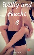 Willig und feucht 6