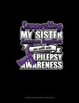 Supporting My Sister Because Together We Will Win Epilepsy Awareness: Composition Notebook: Wide Ruled